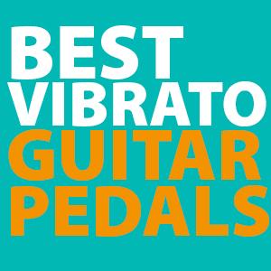 best-vibrato-pedals