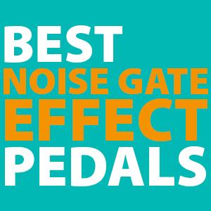 Best Noise Gate Pedal 2019 Best Noise Gate Pedals   [ 2019 Noise Reducer Guitar Effect